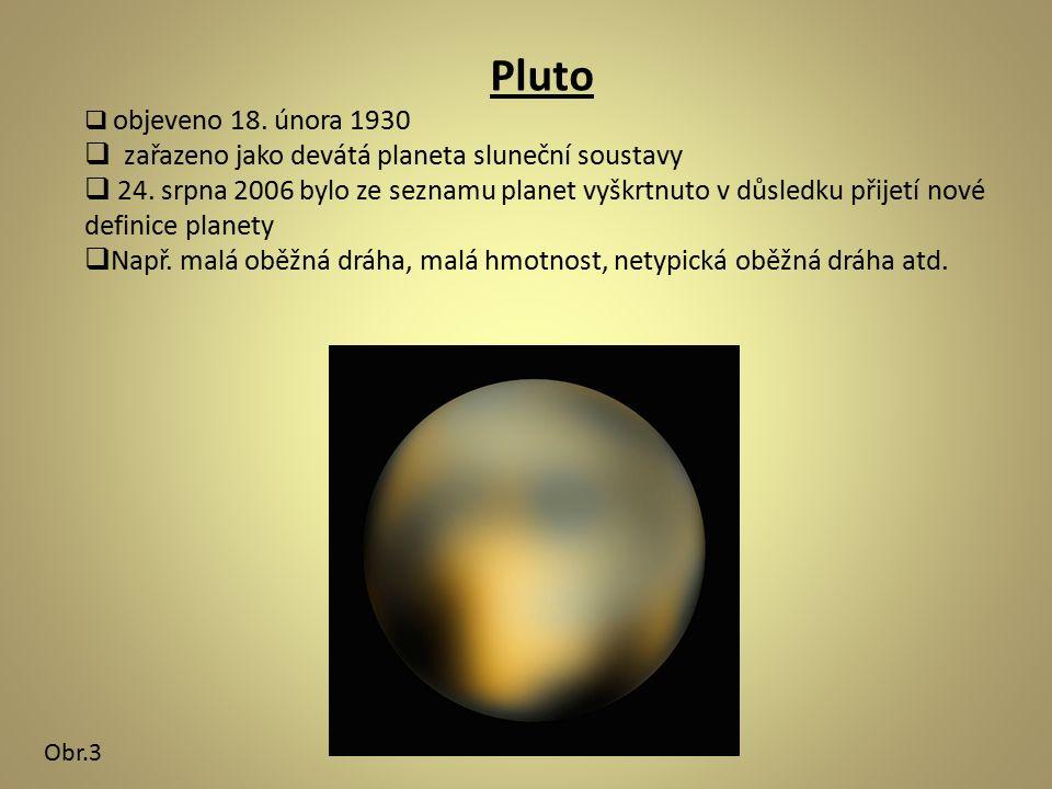 Pluto  objeveno 18.února 1930  zařazeno jako devátá planeta sluneční soustavy  24.
