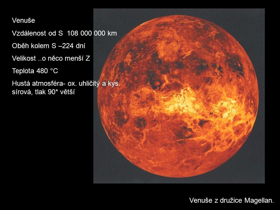 Venuše z družice Magellan. Venuše Vzdálenost od S 108 000 000 km Oběh kolem S –224 dní Velikost..o něco menší Z Teplota 480 °C Hustá atmosféra- ox. uh