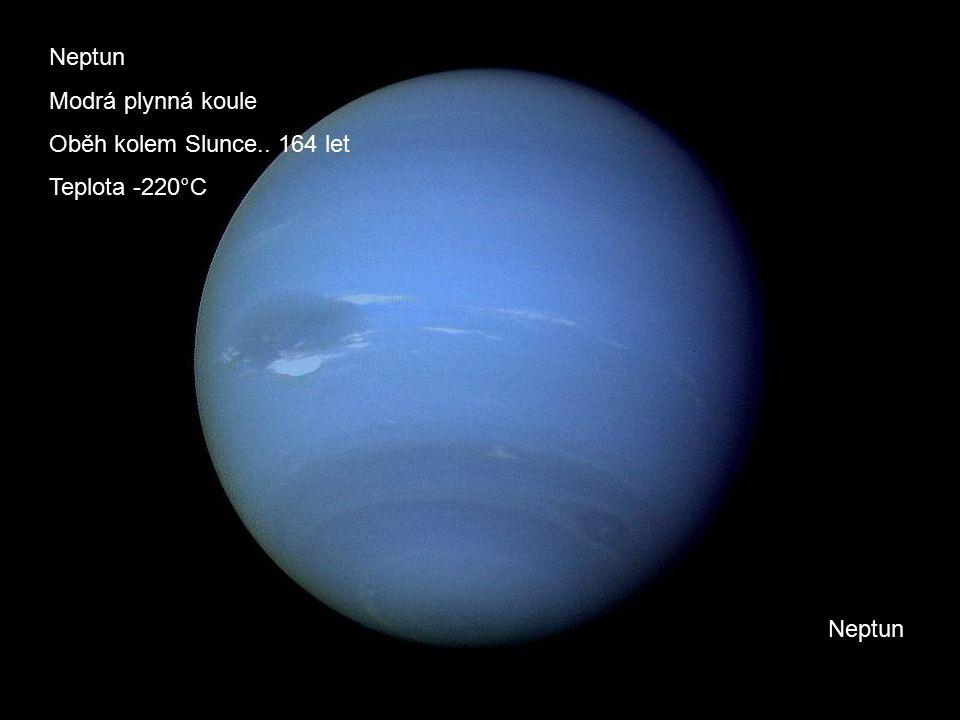 Neptun Modrá plynná koule Oběh kolem Slunce.. 164 let Teplota -220°C
