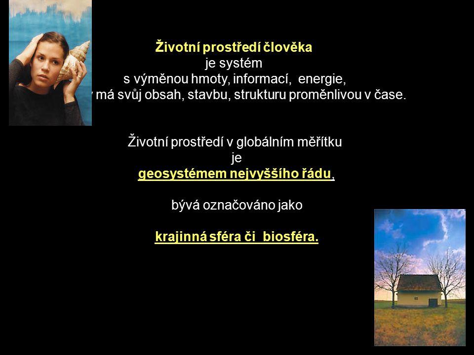 Životní prostředí člověka je systém s výměnou hmoty, informací, energie, který má svůj obsah, stavbu, strukturu proměnlivou v čase. Životní prostředí