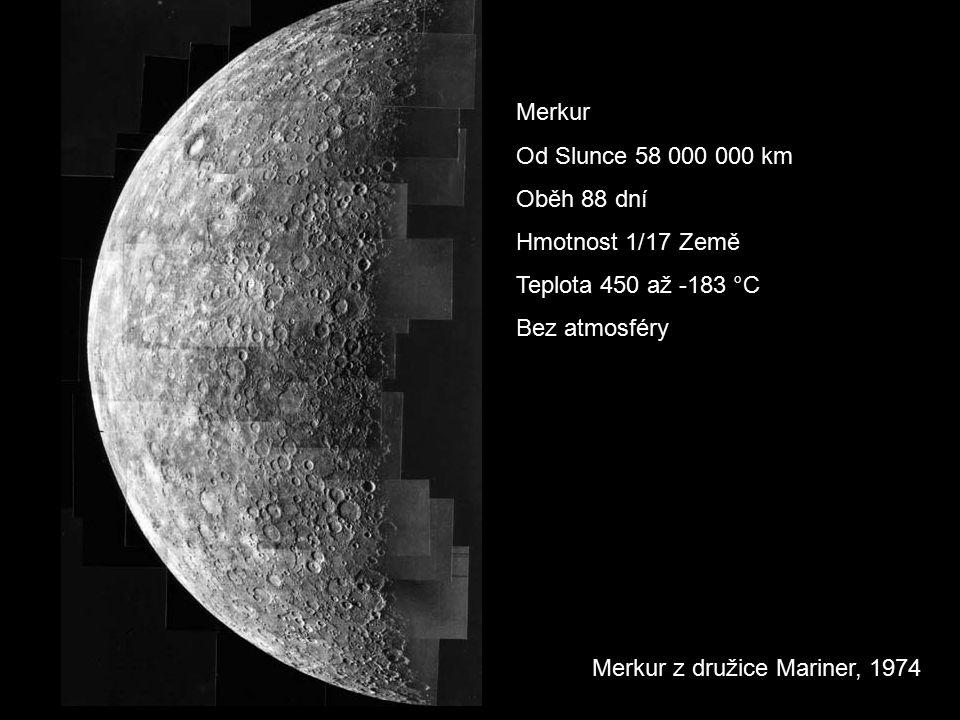 Merkur z družice Mariner, 1974 Merkur Od Slunce 58 000 000 km Oběh 88 dní Hmotnost 1/17 Země Teplota 450 až -183 °C Bez atmosféry