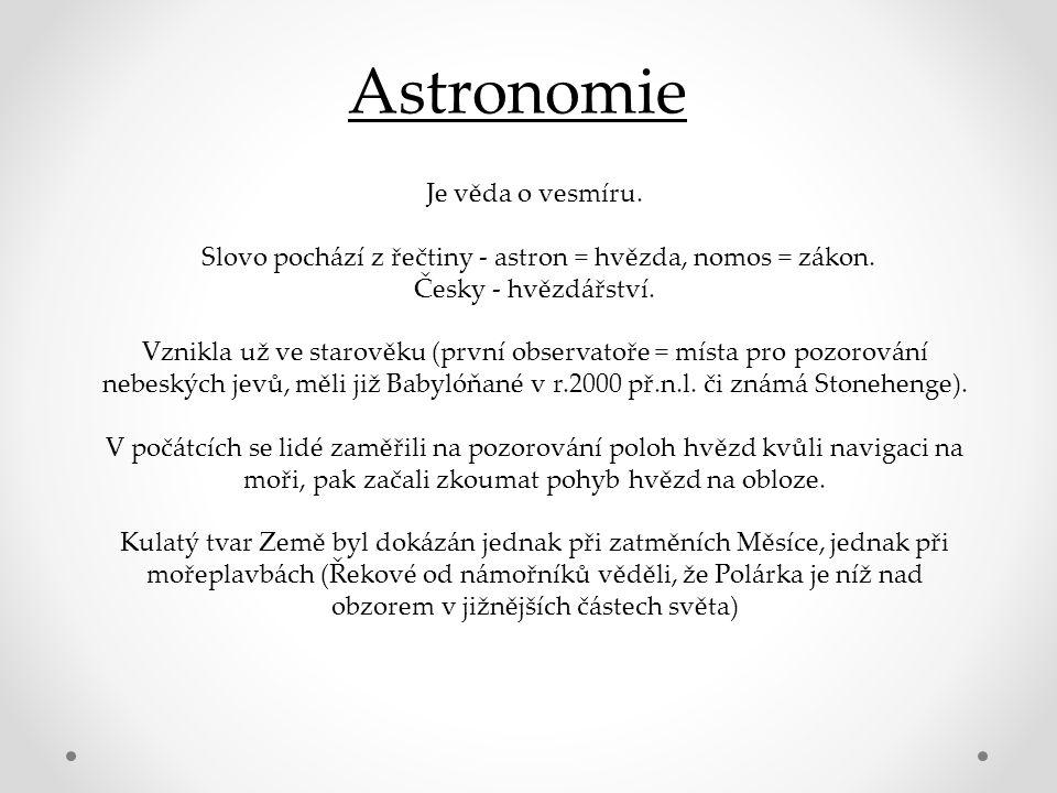 Je věda o vesmíru. Slovo pochází z řečtiny - astron = hvězda, nomos = zákon.
