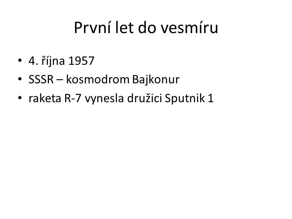 První let do vesmíru 4. října 1957 SSSR – kosmodrom Bajkonur raketa R-7 vynesla družici Sputnik 1