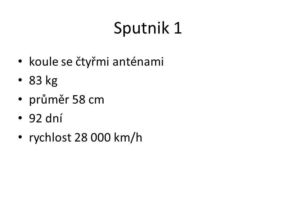 Sputnik 1 koule se čtyřmi anténami 83 kg průměr 58 cm 92 dní rychlost 28 000 km/h
