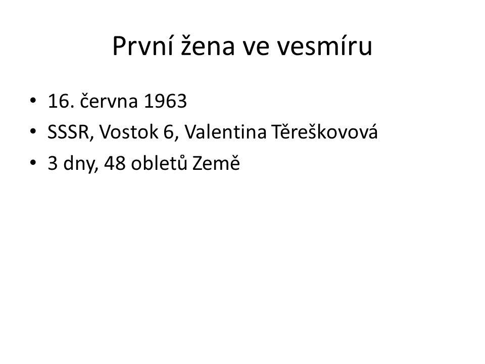 První žena ve vesmíru 16. června 1963 SSSR, Vostok 6, Valentina Těreškovová 3 dny, 48 obletů Země