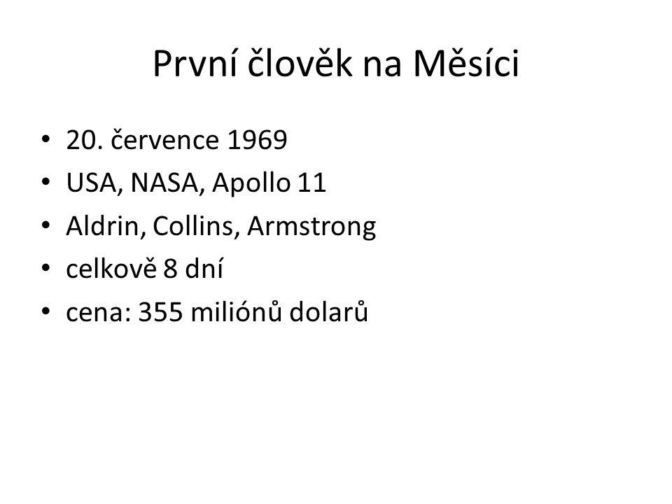 První člověk na Měsíci 20. července 1969 USA, NASA, Apollo 11 Aldrin, Collins, Armstrong celkově 8 dní cena: 355 miliónů dolarů