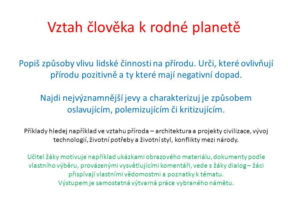 Vztah člověka k rodné planetě Popiš způsoby vlivu lidské činnosti na přírodu. Urči, které ovlivňují přírodu pozitivně a ty které mají negativní dopad.