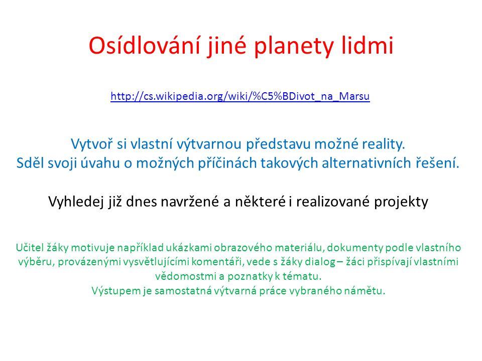 Osídlování jiné planety lidmi Vytvoř si vlastní výtvarnou představu možné reality. Sděl svoji úvahu o možných příčinách takových alternativních řešení