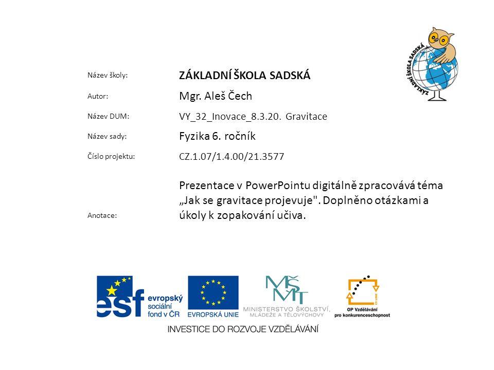 Název školy: ZÁKLADNÍ ŠKOLA SADSKÁ Autor: Mgr. Aleš Čech Název DUM: VY_32_Inovace_8.3.20.