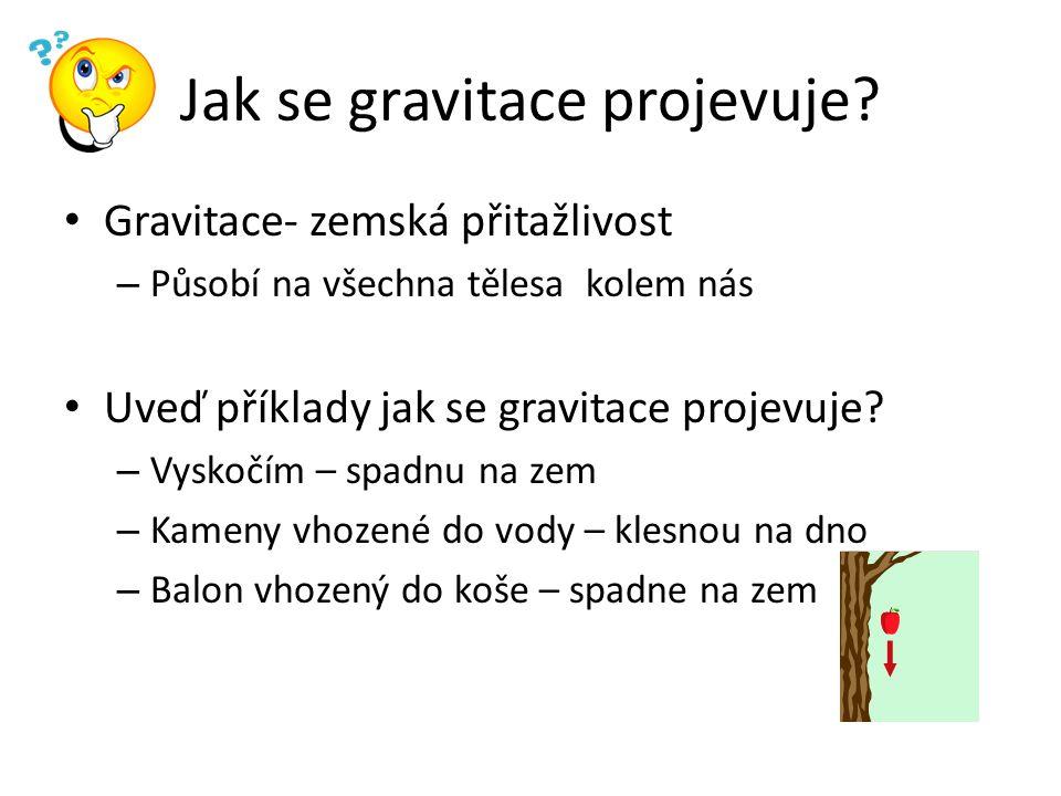 Jak se gravitace projevuje.