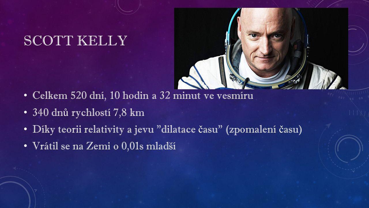SCOTT KELLY Celkem 520 dní, 10 hodin a 32 minut ve vesmíru 340 dn ů rychlostí 7,8 km Díky teorii relativity a jevu dilatace č asu (zpomalení č asu) Vrátil se na Zemi o 0,01s mladší