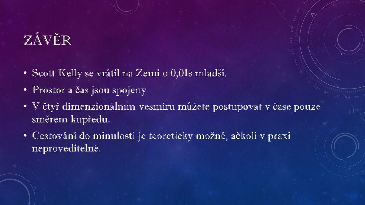 ZÁV Ě R Scott Kelly se vrátil na Zemi o 0,01s mladší.