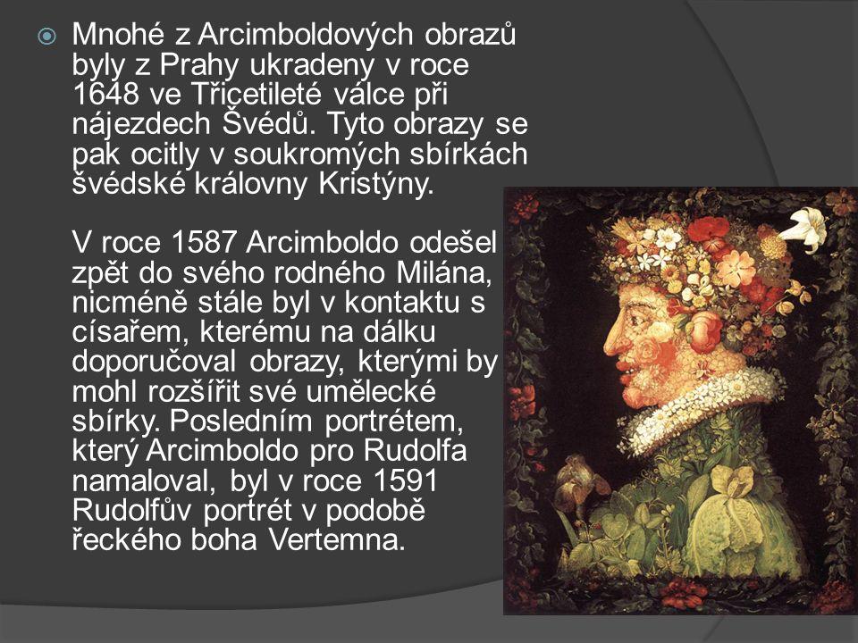  Mnohé z Arcimboldových obrazů byly z Prahy ukradeny v roce 1648 ve Třicetileté válce při nájezdech Švédů.