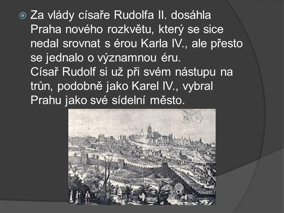  Za vlády císaře Rudolfa II. dosáhla Praha nového rozkvětu, který se sice nedal srovnat s érou Karla IV., ale přesto se jednalo o významnou éru. Císa
