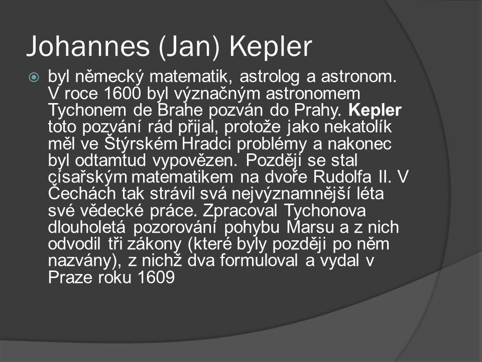 Johannes (Jan) Kepler  byl německý matematik, astrolog a astronom.