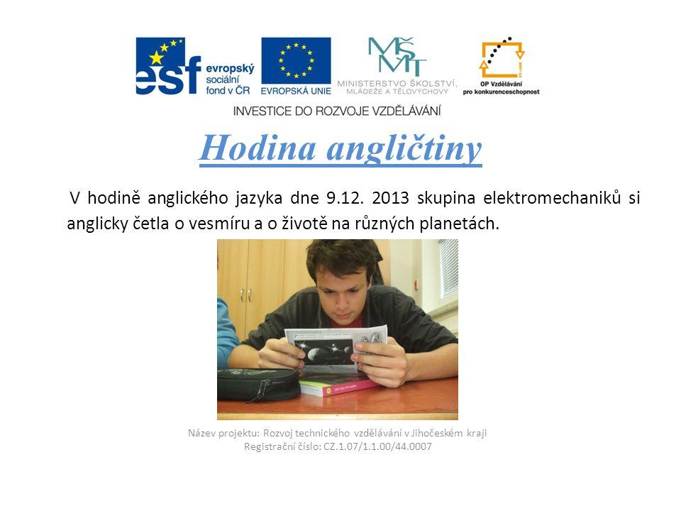 Název projektu: Rozvoj technického vzdělávání v Jihočeském kraji Registrační číslo: CZ.1.07/1.1.00/44.0007 Hodina angličtiny V hodině anglického jazyka dne 9.12.