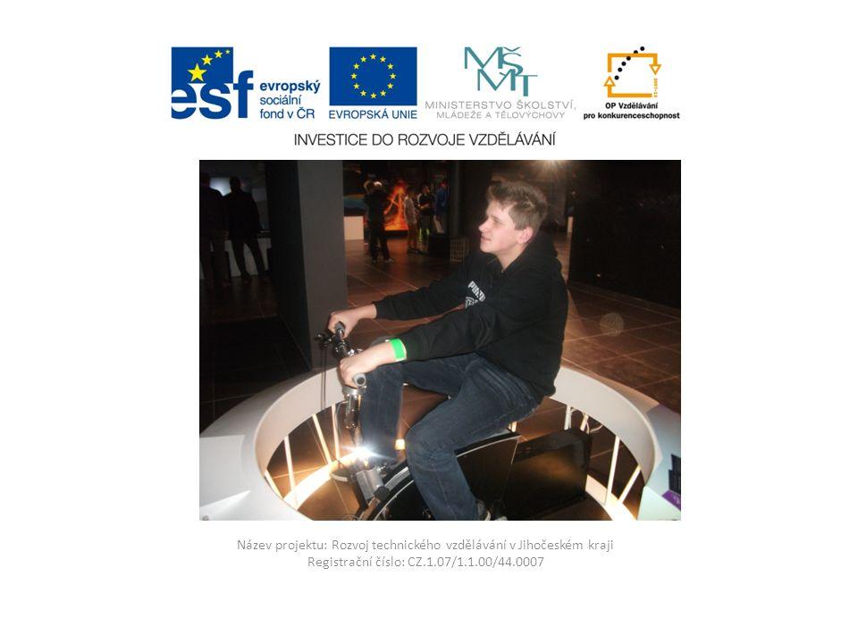 Název projektu: Rozvoj technického vzdělávání v Jihočeském kraji Registrační číslo: CZ.1.07/1.1.00/44.0007