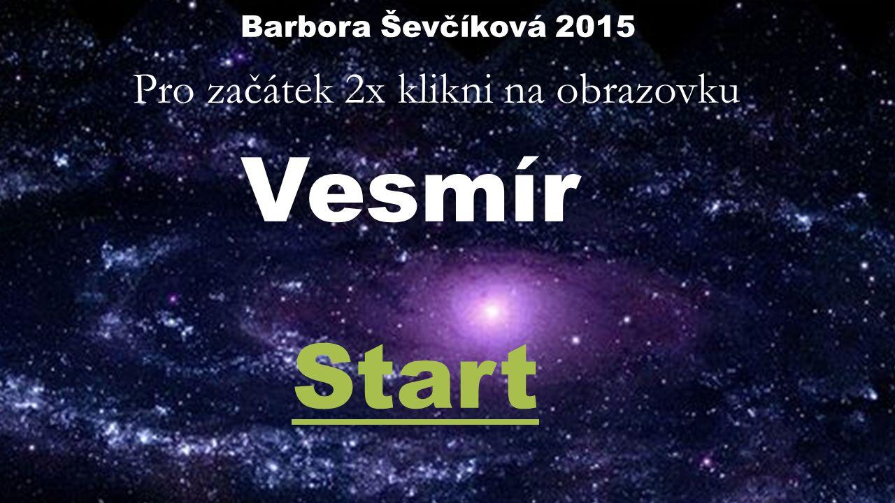 Pro začátek 2x klikni na obrazovku Vesmír Start Barbora Ševčíková 2015