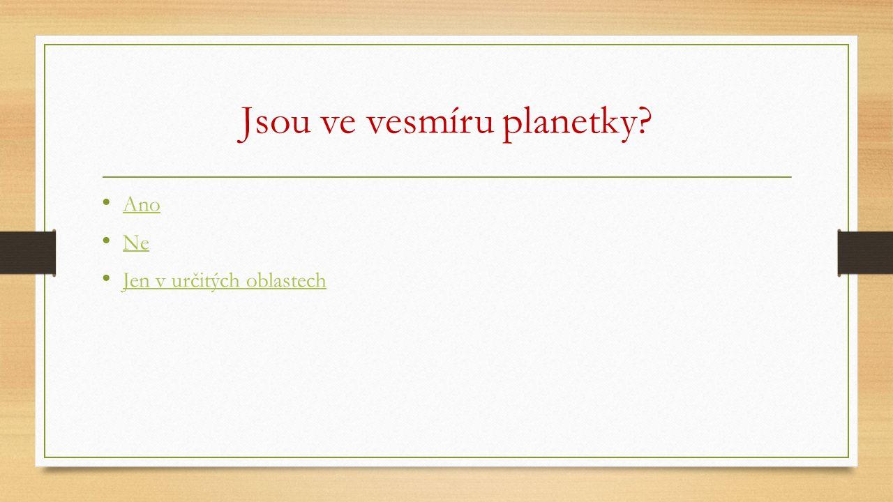 Jsou ve vesmíru planetky Ano Ne Jen v určitých oblastech
