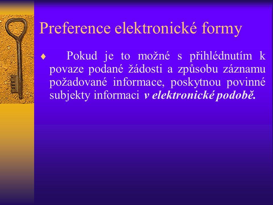 Preference elektronické formy  Pokud je to možné s přihlédnutím k povaze podané žádosti a způsobu záznamu požadované informace, poskytnou povinné subjekty informaci v elektronické podobě.