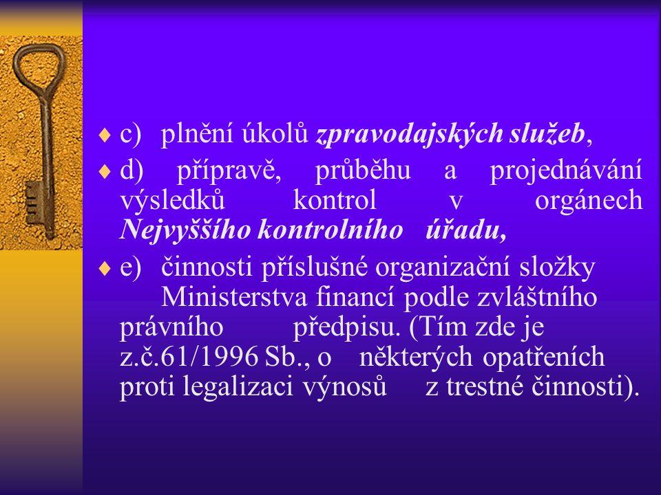  c)plnění úkolů zpravodajských služeb,  d) přípravě, průběhu a projednávání výsledků kontrol v orgánech Nejvyššího kontrolního úřadu,  e)činnosti příslušné organizační složky Ministerstva financí podle zvláštního právního předpisu.