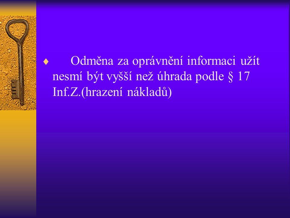 Odměna za oprávnění informaci užít nesmí být vyšší než úhrada podle § 17 Inf.Z.(hrazení nákladů)