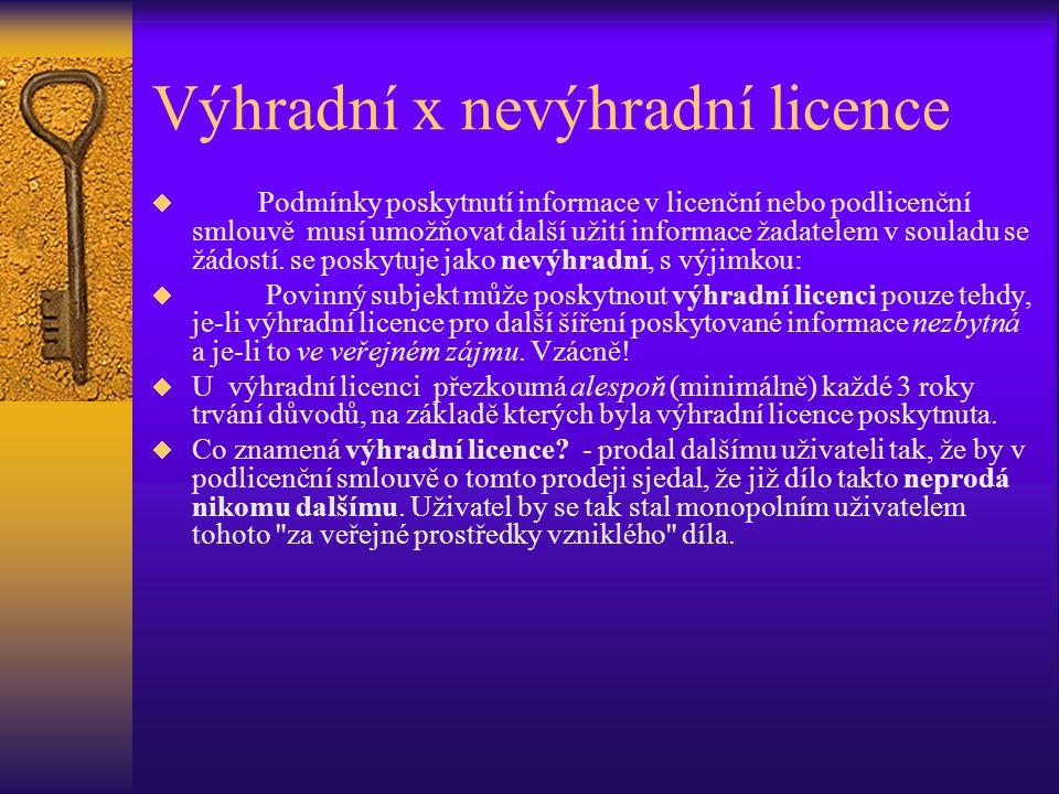 Výhradní x nevýhradní licence  Podmínky poskytnutí informace v licenční nebo podlicenční smlouvě musí umožňovat další užití informace žadatelem v souladu se žádostí.