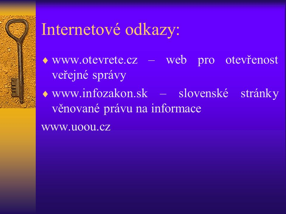 Internetové odkazy:  www.otevrete.cz – web pro otevřenost veřejné správy  www.infozakon.sk – slovenské stránky věnované právu na informace www.uoou.cz