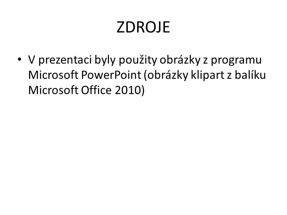 ZDROJE V prezentaci byly použity obrázky z programu Microsoft PowerPoint (obrázky klipart z balíku Microsoft Office 2010)
