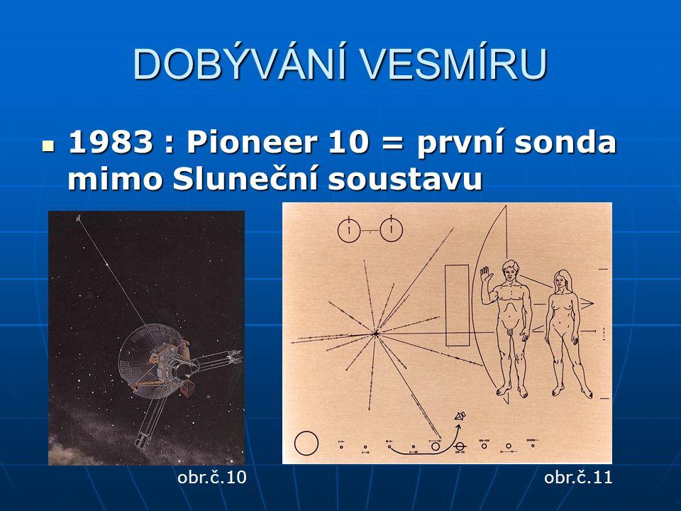 DOBÝVÁNÍ VESMÍRU 1983 : Pioneer 10 = první sonda mimo Sluneční soustavu 1983 : Pioneer 10 = první sonda mimo Sluneční soustavu obr.č.10obr.č.11