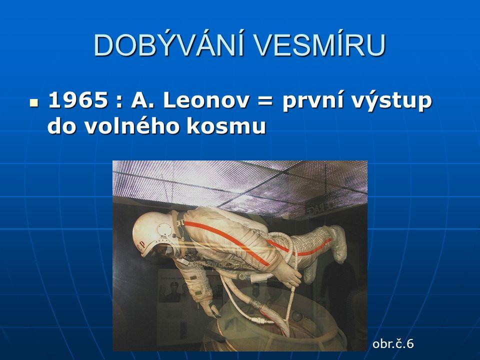 DOBÝVÁNÍ VESMÍRU 1965 : A. Leonov = první výstup do volného kosmu 1965 : A.