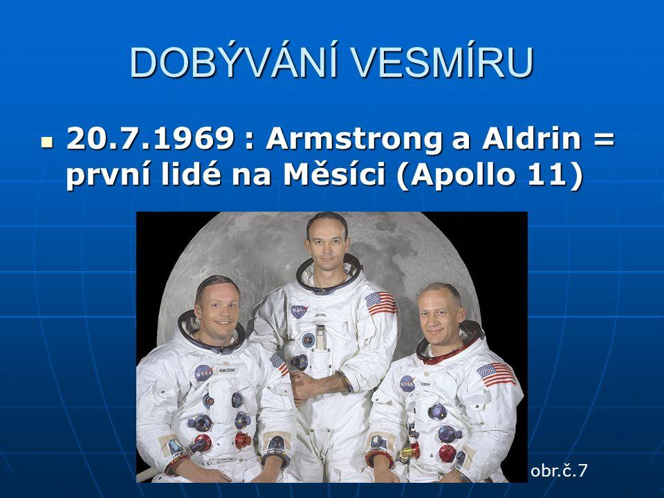 DOBÝVÁNÍ VESMÍRU 20.7.1969 : Armstrong a Aldrin = první lidé na Měsíci (Apollo 11) 20.7.1969 : Armstrong a Aldrin = první lidé na Měsíci (Apollo 11) o