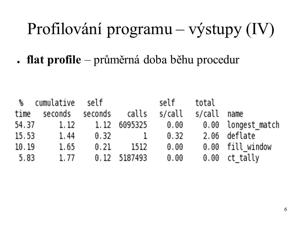 27 valgrind – výhody/nevýhody (XII) - výrazné zpomalení doby běhu programu (10-ti nasobky) + není nutný překlad programu se speciálními nastaveními (-g pro source code výstup) + je možné ladit programy které neskončili běh + variabilita nastavení profilování + variabilita nastavení způsobu výstupu + kcachegrind