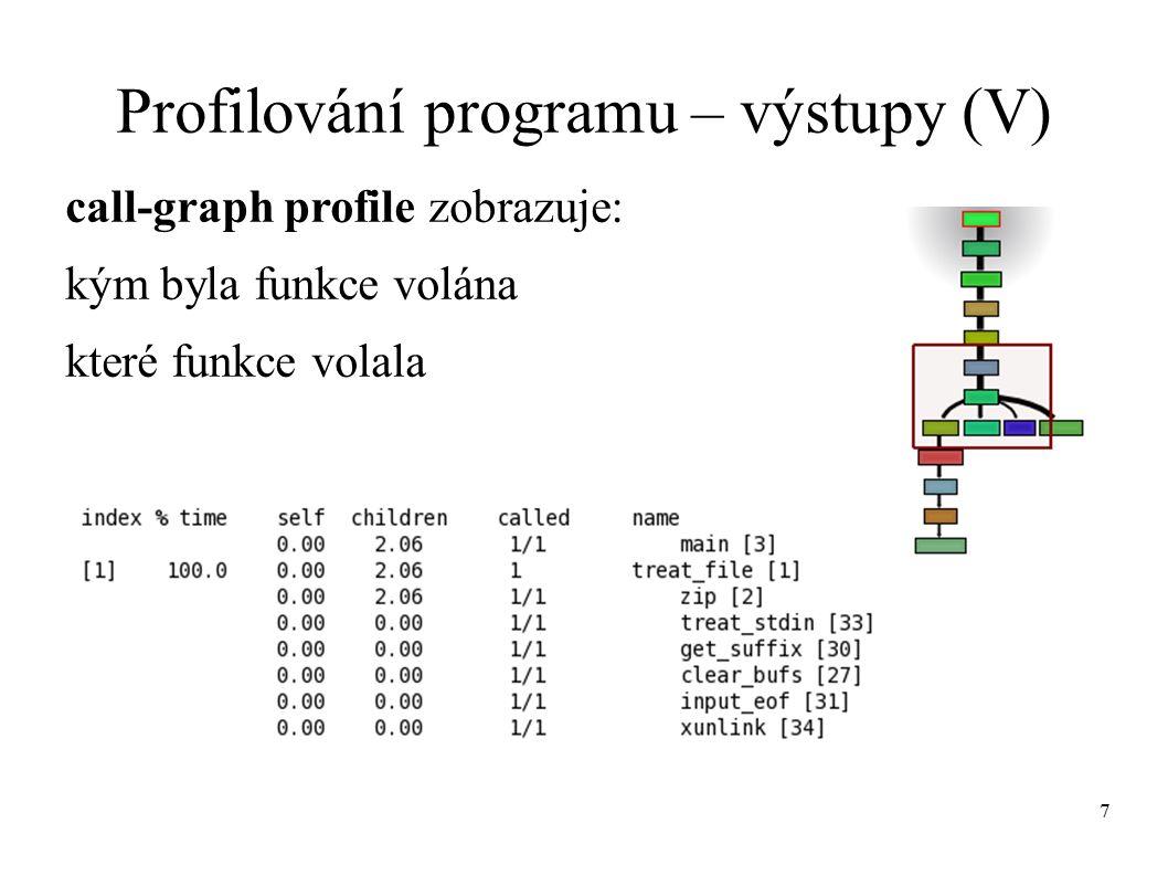 18 valgrind – užitečná nastavení (III) --dump-instr=yes ● výstupní soubor bude obsahovat informace per instrukci (umožní výpis po řádku kódu) ● --simulate-cache=yes ● umožní generování informací o využití cache