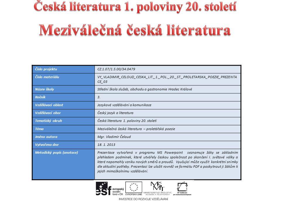 Číslo projektuCZ.1.07/1.5.00/34.0479 Číslo materiáluVY_VLADIMIR_CELOUD_CESKA_LIT._1._POL._20._ST._PROLETARSKA_POEZIE_PREZENTA CE_03 Název školyStřední škola služeb, obchodu a gastronomie Hradec Králové Ročník3.