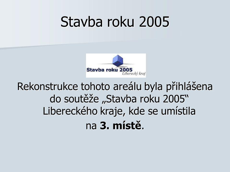"""Stavba roku 2005 Rekonstrukce tohoto areálu byla přihlášena do soutěže """"Stavba roku 2005 Libereckého kraje, kde se umístila na 3."""