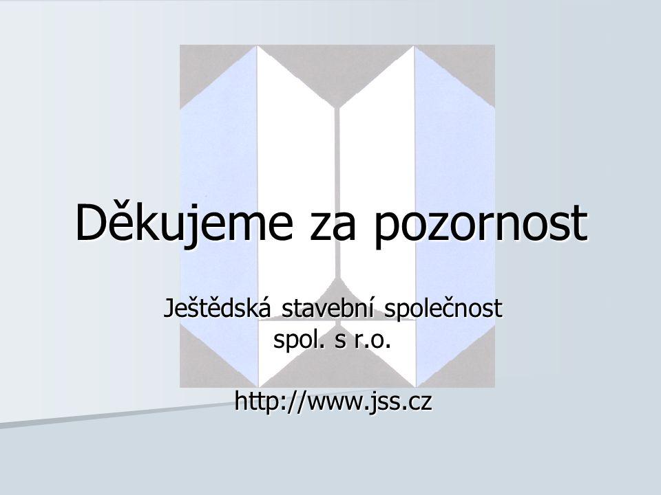 Děkujeme za pozornost Ještědská stavební společnost spol. s r.o. http://www.jss.cz