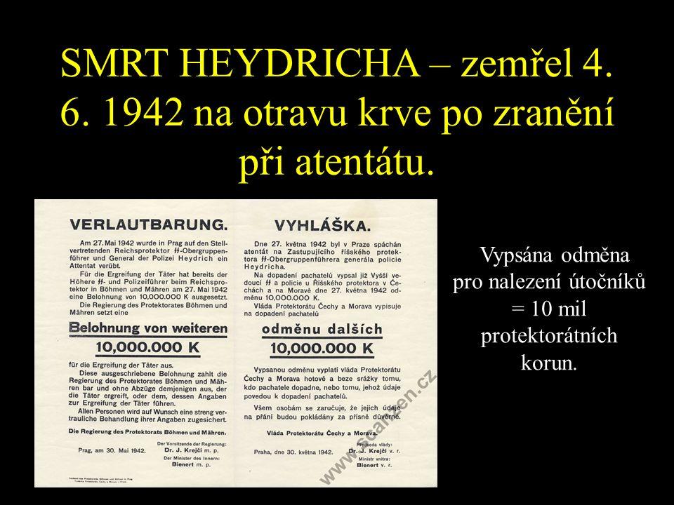 SMRT HEYDRICHA – zemřel 4. 6. 1942 na otravu krve po zranění při atentátu.