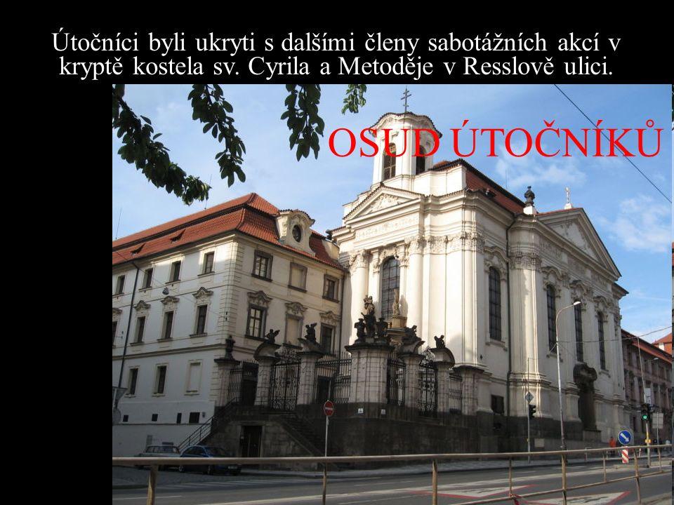 OSUD ÚTOČNÍKŮ Útočníci byli ukryti s dalšími členy sabotážních akcí v kryptě kostela sv.