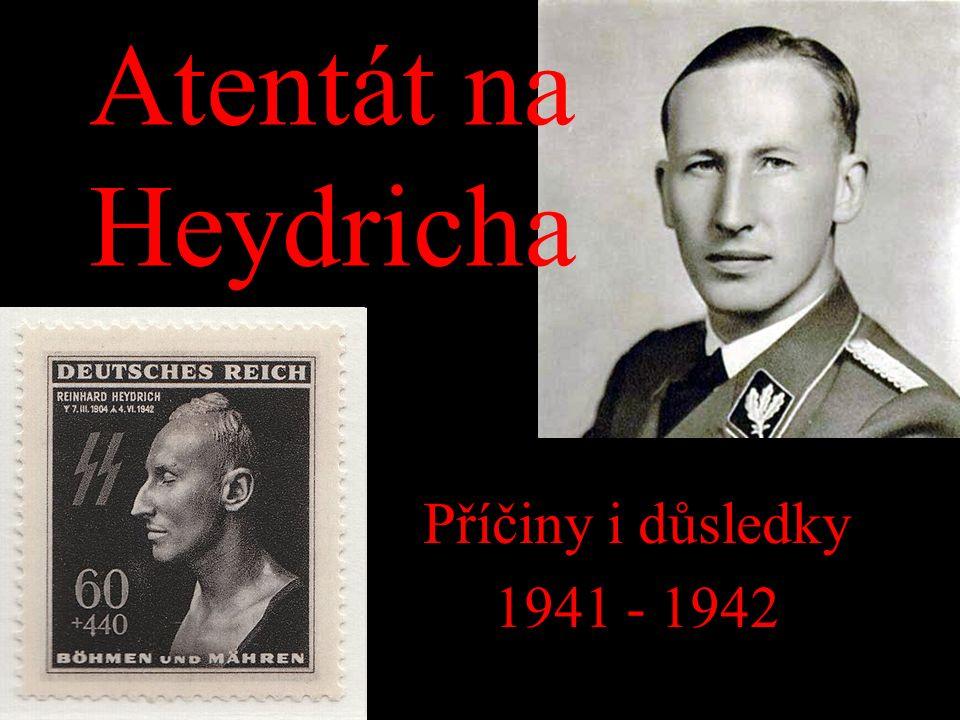 Atentát na Heydricha Příčiny i důsledky 1941 - 1942