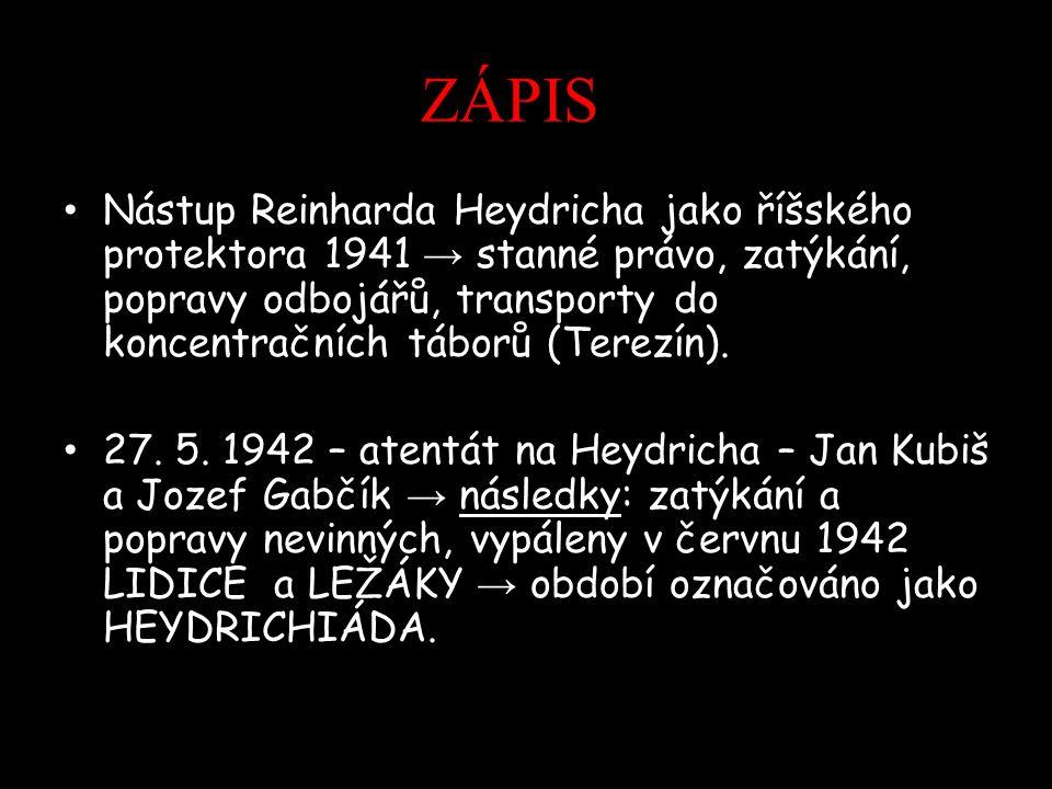 ZÁPIS Nástup Reinharda Heydricha jako říšského protektora 1941 → stanné právo, zatýkání, popravy odbojářů, transporty do koncentračních táborů (Terezín).