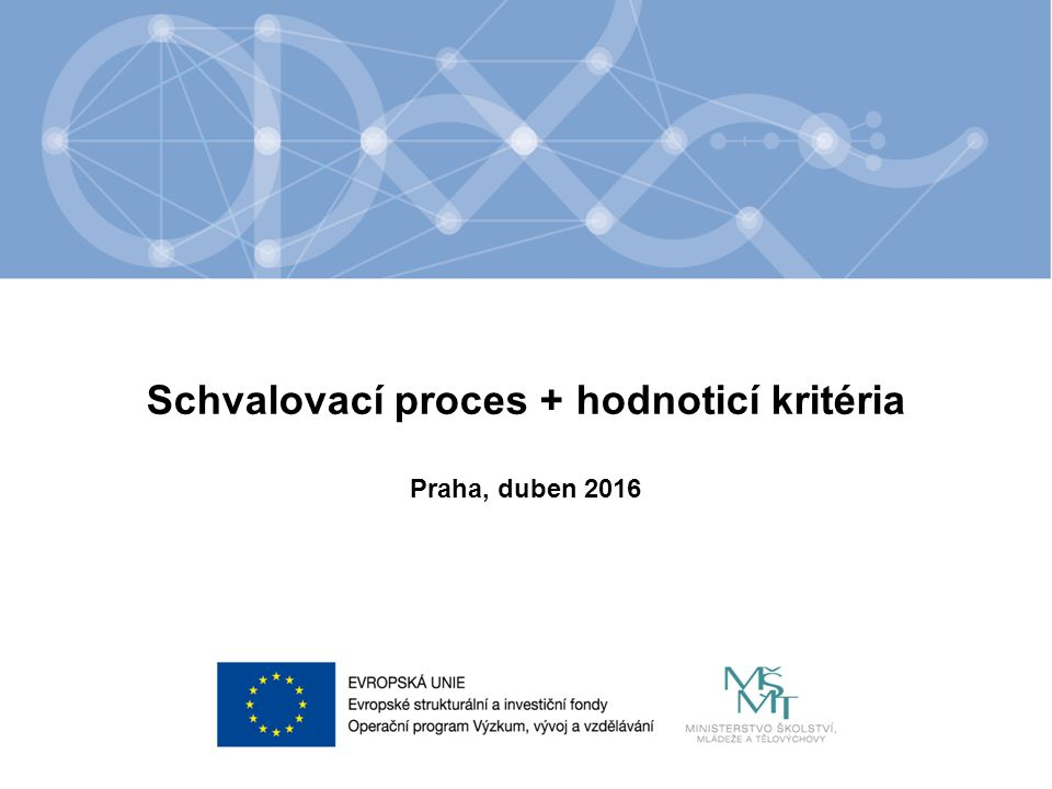 Název kapitoly Název podkapitoly Text Schvalovací proces + hodnoticí kritéria Praha, duben 2016