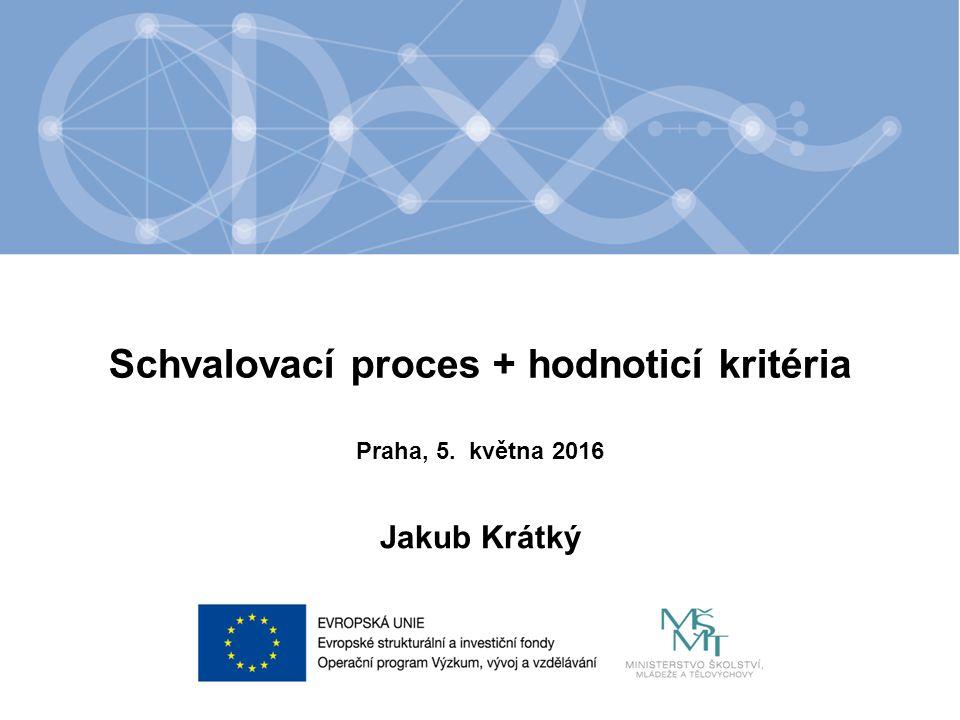 Název kapitoly Název podkapitoly Text Schvalovací proces + hodnoticí kritéria Jakub Krátký Praha, 5.