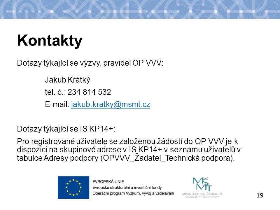Název kapitoly Název podkapitoly Text Kontakty 19 Dotazy týkající se výzvy, pravidel OP VVV: Jakub Krátký tel.