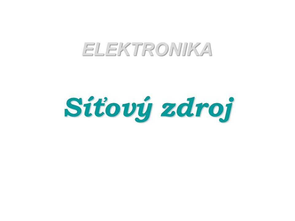 Síťové zdroje přeměňují střídavé napětí elektrorozvodné sítě (230 V, 50 Hz) na napětí stejnosměrné požadované velikosti pro napájení elektronických obvodů.