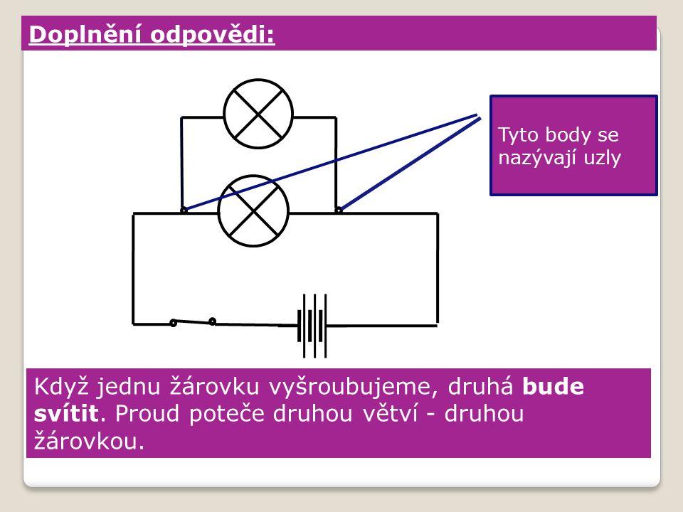 Doplnění odpovědi: Tyto body se nazývají uzly Když jednu žárovku vyšroubujeme, druhá bude svítit.