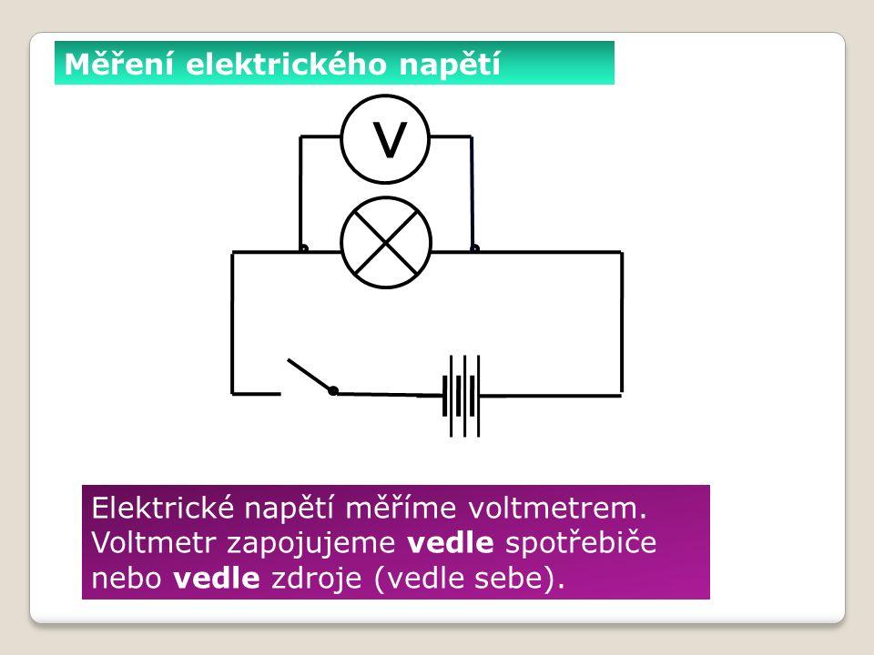 Měření elektrického napětí Elektrické napětí měříme voltmetrem.