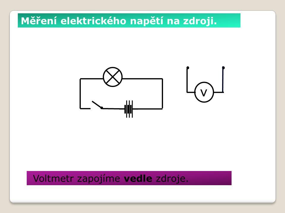 Měření elektrického napětí na zdroji. Voltmetr zapojíme vedle zdroje. v