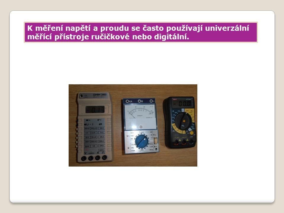 K měření napětí a proudu se často používají univerzální měřící přístroje ručičkové nebo digitální.