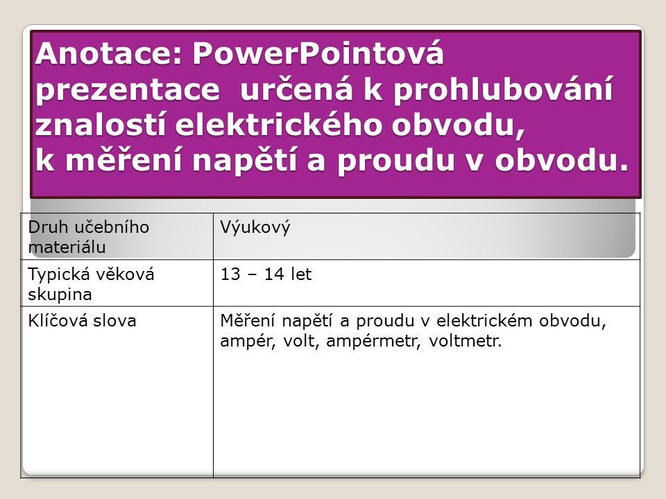 Anotace: PowerPointová prezentace určená k prohlubování znalostí elektrického obvodu, k měření napětí a proudu v obvodu.